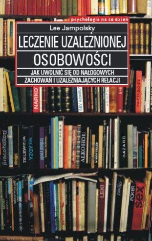Leczenie uzależnionej osobowości Lee Jampolsky - okładka książki