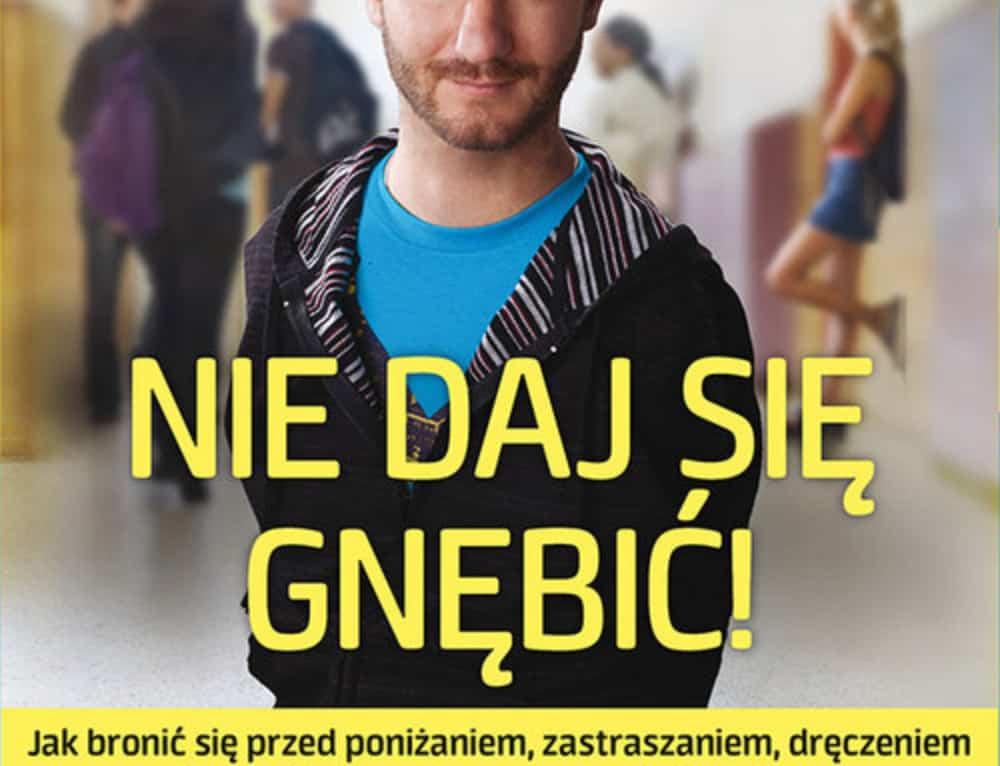 Nick Vujicic – nie daj się gnębić i sam nie nękaj innych